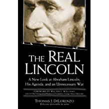 The Real Lincoln: A New Look at Abraham Lincoln, His Agenda, and an Unnecessary War
