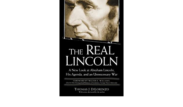 The Real Lincoln: A New Look at Abraham Lincoln, His Agenda ...