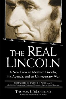 The Real Lincoln: A New Look at Abraham Lincoln, His Agenda, and an Unnecessary War by [Dilorenzo, Thomas J.]