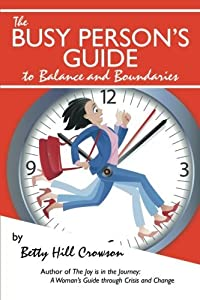 The Busy Person's Guide to Balance and Boundaries by Betty Hill Crowson (2013-12-18)