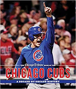 the chicago tribune book of the chicago cubs a decade by decade