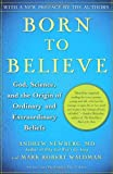 Born to Believe: God, Science, and the Origin of Ordinary and Extraordinary Beliefs, Andrew Newberg, Mark Robert Waldman, 0743274989