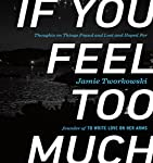 If You Feel Too Much: Thoughts on Things Found and Lost and Hoped For | Jamie Tworkowski