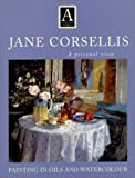 Jane Corsellis - Painting in Oils and Watercolor, Jane Corsellis and Robin Capon, 0715311107