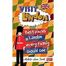 Visit London England: Best Places in London every Family should See (London England Travel Book Book 1)