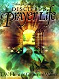 Disciples Prayer Life Study Book, Hunt and Walker, 0767334949