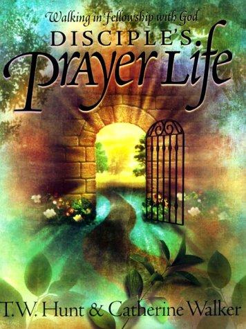 Disciple's Prayer Life: Walking in Fellowship with God (Walking Gods Earth)