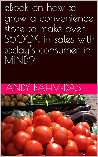 eBook on how to grow a convenience store to make over $500K in sales with today's consumer in MIND?