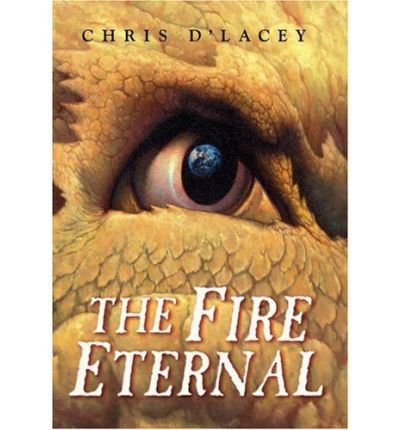 [ { THE FIRE ETERNAL (LAST DRAGON CHRONICLES (HARDCOVER)) } ] by D'Lacey, Chris (AUTHOR) Jul-01-2008 [ Hardcover ]
