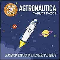Astronáutica (Futuros Genios): La ciencia explicada a los más pequeños