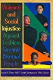 Violence and Social Injustice Against Lesbian, Gay and Bisexual People, Sloan, L. A. cey M. and Gustavsson, Nora, 0789006502