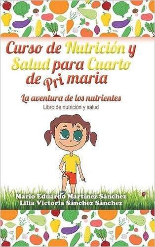 Curso de Nutrición y Salud Para Cuarto de Primaria: Mario E Martinez ...