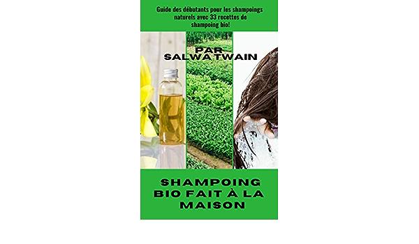 Amazon Com Shampoing Bio Fait A La Maison Guide Des Debutants Pour Les Shampoings Naturels Avec 33 Recettes De Shampoing Bio French Edition Ebook Twain Salwa Kindle Store