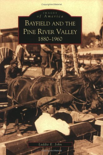 Download Bayfield and the Pine River Valley: 1860-1960 (CO) (Images of America) pdf