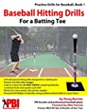 Baseball Hitting Drills for a Batting Tee: Practice Drills for Baseball, Book 1 (Edition 2) (Volume 1)