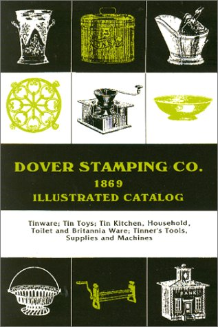 Other Tin Toys - Dover Stamping Co. Illustrated Catalog, 1869: Tinware, Tin Toys, Tin Kitchen, Household, Toilet and Brittania Ware, Tinners' Tools, Supplies, and Machines