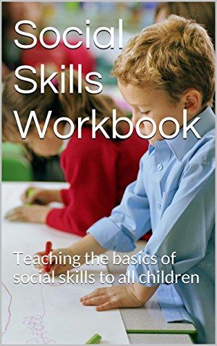- Social Skills Workbook: Teaching the basics of social skills to all children