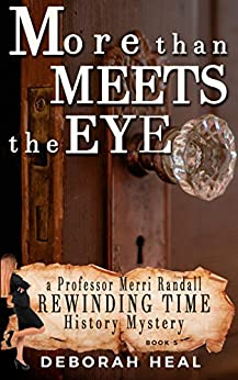 More Than Meets the Eye: an inspirational novel of history, mystery & romance (The Rewinding Time Series Book 5) by [Heal, Deborah]