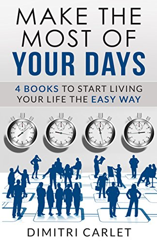 Make The Most Of Your Days: 4 Books To Start Living Your Life The Easy Way