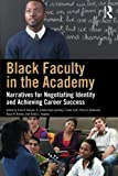 img - for Black Faculty in the Academy: Narratives for Negotiating Identity and Achieving Career Success book / textbook / text book
