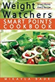 Weight Watchers Smart Points Cookbook: Ultimate Collection of Weight Watchers Smart Points Recipes to Lose Weight and Get Fit - Nutrition Facts and Smart Points for Every Recipe!