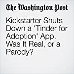 Kickstarter Shuts Down a 'Tinder for Adoption' App. Was It Real, or a Parody? | Gene Marks