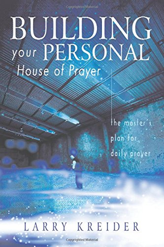 (Building Your Personal House of Prayer: The Master's Plan for Daily Prayer)