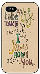 Take my life, take all that I am, Jesus how I adore you - Bible verse iPhone 5 / 5s black plastic case / Christian Verses