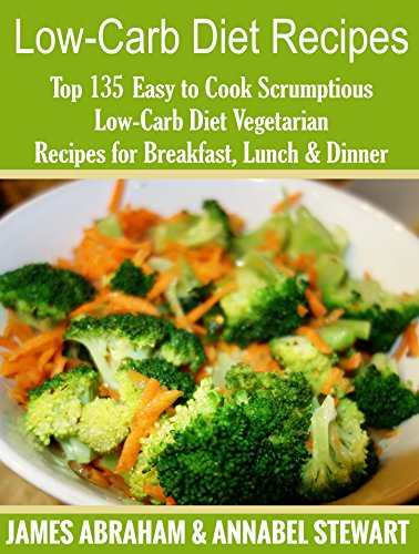 Low Carb Diet Recipes Top 135 Easy To Cook Scrumptious Low Carb