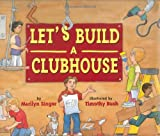 Let's Build a Clubhouse, Marilyn Singer, 0618306706