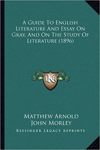 A Guide To English Literature And Essay On Gray And On The Study Of  A Guide To English Literature And Essay On Gray And On The Study Of  Literature  Matthew Arnold John Morley  Amazoncom  Books