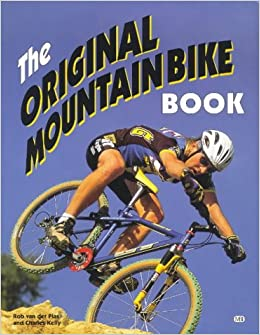 The Original Mountain Bike Book: Choosing, Riding and Maintaining the Off-road Bicycle (Bicycle Books)