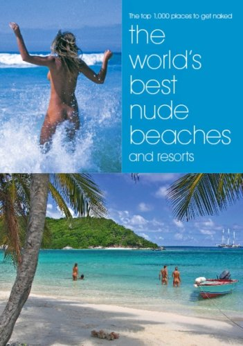 Download The World's Best Nude Beaches and Resorts: One Thousand Beautiful Places for Bathing Naked pdf