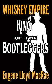 King of the Bootleggers (Whiskey Empire Book 1) by [MacRae, Eugene Lloyd]