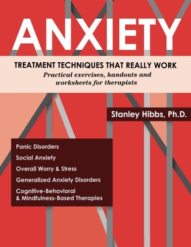 (Anxiety - Treatment Techniques That Really Work: A Practical Guide for Therapists )