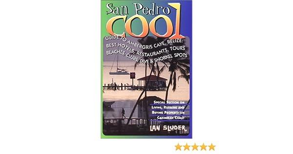 San pedro cool: the guide to ambergris caye, belize: lan sluder.