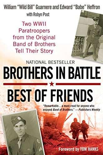 Brothers in Battle, Best of Friends: Two WWII Paratroopers from the Original Band of Brothers Tell Their Story (Best Paratroopers In The World)
