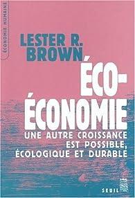 Eco-économie : Une autre croissance est possible, écologique et durable par Lester R. Brown