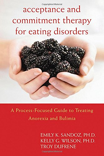 Acceptance and Commitment Therapy for Eating Disorders: A Process-Focused Guide to Treating Anorexia and Bulimia (Professional) by New Harbinger Publications