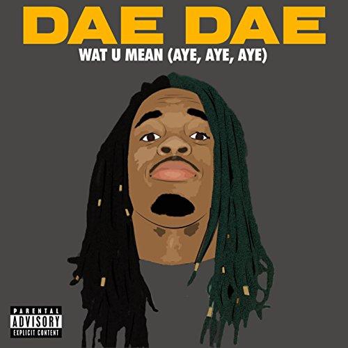 Wat U Mean (Aye, Aye, Aye) [Ex...