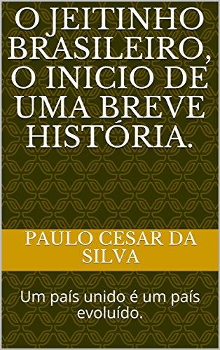 O Jeitinho Brasileiro, o inicio de uma breve história.: Um país unido é um país evoluído. (Um lugar melhor Livro 1)