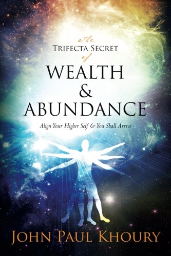 The Trifecta Secret of Wealth & Abundance: Align Your Higher Self & You Shall Arrive