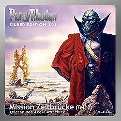 Mission Zeitbrücke - Teil 2 (Perry Rhodan Silber Edition 121)