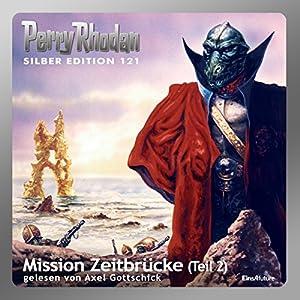 Mission Zeitbrücke - Teil 2 (Perry Rhodan Silber Edition 121) Hörbuch