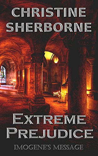 Book: Extreme Prejudice - Imogene's Message by Christine Sherborne