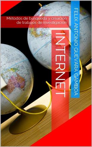 Descargar Libro Internet: Métodos De Búsqueda Y Creación De Trabajos De Investigación Felix Antonio Guevara Gamboa