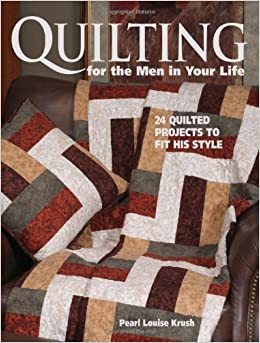 Quilting for the Men in Your Life: 24 Quilted Projects to Fit His ... : quilting for men - Adamdwight.com