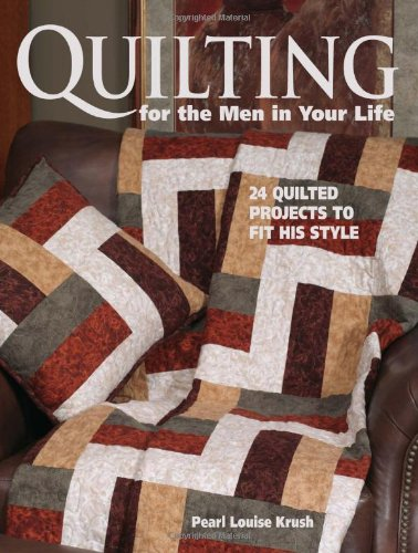 (Quilting for the Men in Your Life: 24 Quilted Projects to Fit His Style )