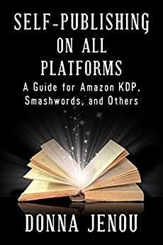 Self-Publishing On All Platforms: A Guide for Amazon KDP, Smashwords, and Others by [Jenou, Donna]