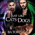 Just Like Cats and Dogs Audiobook by BA Tortuga Narrated by Joe Formichella
